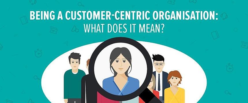 Being a customer-centric organisation: what does it mean?