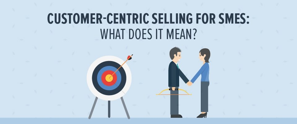 Customer-centric selling for SMEs: what does it mean?