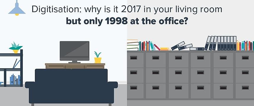 Digitisation: why is it 2017 in your living room but still 1998 at the office?
