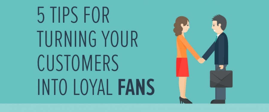 Customer loyalty: 5 tips to turn your customers into loyal fans