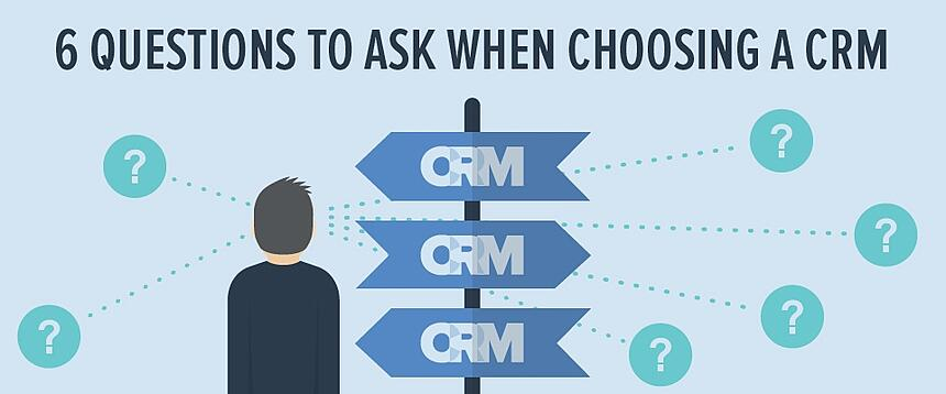 6 Questions to ask when choosing a CRM tool