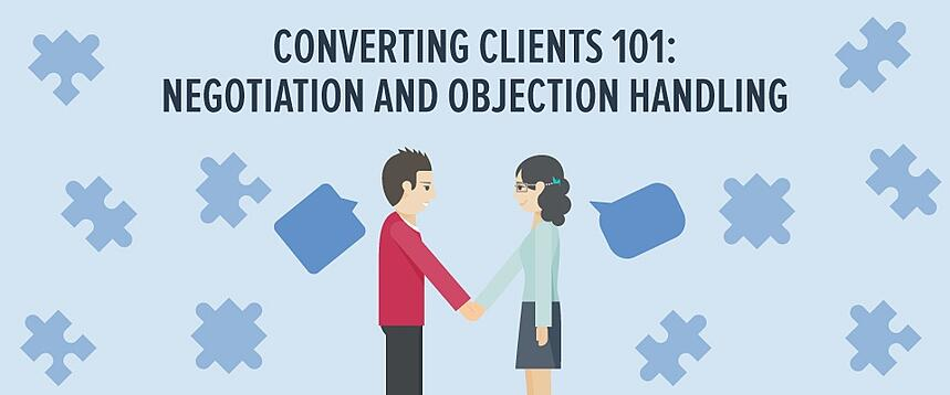Converting clients 101: Negotiation & objection handling