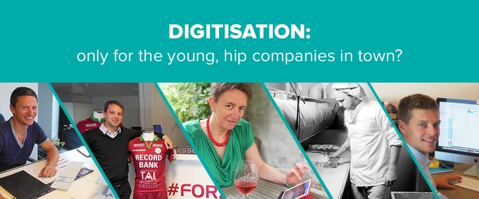 Digitisation: only for the young, hip companies in town?